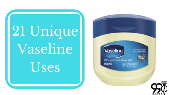 21 Unique Vaseline Uses