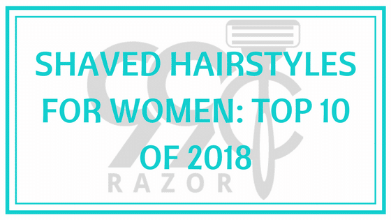 Shaved Hairstyles for Women: Top 10 for 2018